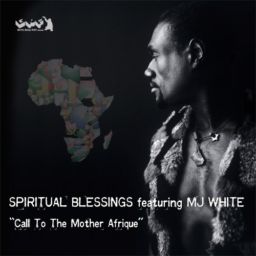 """Spiritual Blessings Feat. MJ White """"Call To The Mother Afrique"""""""